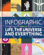Infographic Guide to Life, the Universe and Everything : Infographic Guides - Thames Eaton