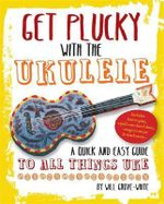 Get Plucky with the Ukulele : A quick and easy guide to all things u - Will Grove-White