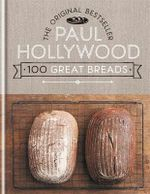 100 Great Breads : The Original Bestsell - Paul Hollywood