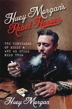 Huey Morgan's Rebel Heroes : The Renegades of Music & Why We Still Need Them - Huey Morgan