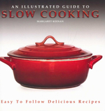 An Illustrated Guide to Slow Cooking : Easy to Follow Delicious Recipes - Margaret Keenan