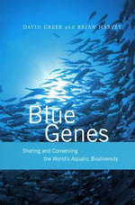Blue Genes : Sharing and Conserving the World's Aquatic Biodiversity - David Greer