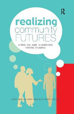 Realizing Community Futures : A Practical Guide to Harnessing Natural Resources - Jerome K. Vanclay