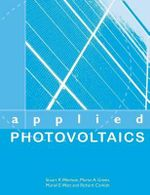 Applied Photovoltaics : Economics, Policy, Technology and the Changing Ele...