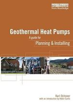 Geothermal Heat Pumps : A Guide for Planning and Installing :  A Guide for Planning and Installing - Karl Ochsner