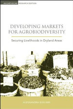 Developing Markets for Agrobiodiversity : Securing Livelihoods in Dryland Areas - Alessandra Giuliani