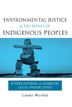 Environmental Justice and the Rights of Indigenous Peoples : International and Domestic Legal Perspectives - Laura Westra
