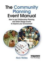 The Community Planning Event Manual : How to Use Collaborative Planning and Urban Design Events to Improve Your Environment :  How to Use Collaborative Planning and Urban Design Events to Improve Your Environment - Nick Wates