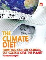 The Climate Diet : How You Can Cut Carbon, Cut Costs, and Save the Planet :  How You Can Cut Carbon, Cut Costs, and Save the Planet - Jonathan Harrington