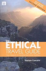 The Ethical Travel Guide : Your Passport to Exciting Alternative Holidays :  Your Passport to Exciting Alternative Holidays - Polly Pattullo