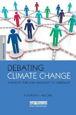 Debating Climate Change : Pathways Through Argument to Agreement - Elizabeth L. Malone