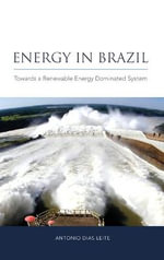 Energy in Brazil : Towards a Renewable Energy Dominated System - Antonio Dias Leite