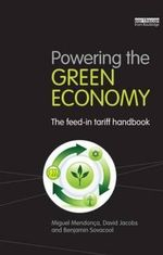 Powering the Green Economy : The Feed-in Tariff Handbook - Miguel Mendonca