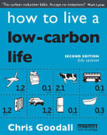 How to Live a Low-Carbon Life : The Individual's Guide to Tackling Climate Change - 2nd Edition - Chris Goodall