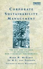 Corporate Sustainability Management : The Art and Science of Managing Non-Financial Performance - Mark W. McElroy