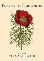 Poems for Gardeners - Germaine Greer