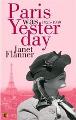 Paris Was Yesterday : 1925-1939 - Janet Flanner