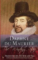 The Winding Stair : Francis Bacon, His Rise and Fall - Daphne Du Maurier