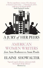 A Jury of Her Peers : American Women Writers from Anne Bradstreet to Annie Proulx - Elaine Showalter