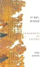 If Not, Winter : Fragments of Sappho - Anne Carson