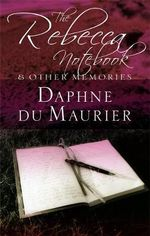 The Rebecca Notebook : and Other Memories - Daphne Du Maurier