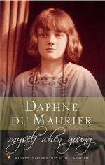 Myself When Young : The Shaping of a Writer - Daphne Du Maurier