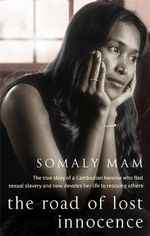 The Road of Lost Innocence : The True Story of a Cambodian Heroine - Somaly Mam