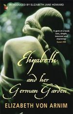 Elizabeth and Her German Garden : VMC - Elizabeth von Arnim