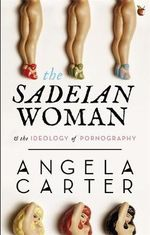 The Sadeian Woman : An Exercise in Cultural History - Angela Carter