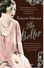 The Bolter : Idina Sackville - The Woman Who Scandalised 1920s Society and Became White Mischief's Infamous Seductress - Frances Osborne