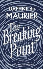 The Breaking Point : Short Stories - Daphne Du Maurier