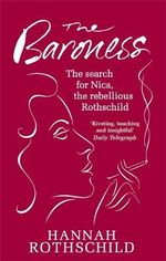 The Baroness : The Search for Nica the Rebellious Rothschild - Hannah Rothschild