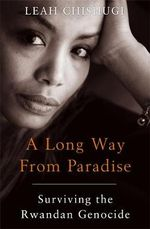 A Long Way From Paradise :  Surviving the Rwandan Genocide - Leah Chishugi
