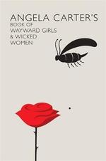 Angela Carter's Book of Wayward Girls and Wicked Women - Angela Carter