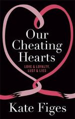 Our Cheating Hearts : Love and Loyalty, Lust and Lies - Kate Figes