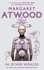 In Other Worlds : SF and the Human Imagination - Margaret Atwood