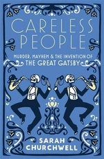 Careless People : Murder, Mayhem and the Invention of The Great Gatsby - Sarah Churchwell