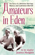 Amateurs in Eden : The Story of a Bohemian Marriage : Nancy and Lawrence Durrell - Joanna Hodgkin