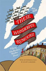 These Wonderful Rumours! : A Young Schoolteacher's Wartime Diaries - May Smith
