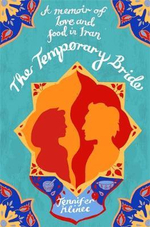 The Temporary Bride : A Memoir of Love and Food in Iran - Jennifer Klinec