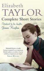 Complete Short Stories : Vmc - Elizabeth Taylor
