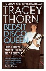 Bedsit Disco Queen : How I Grew Up and Tried to be a Pop Star - Tracey Thorn
