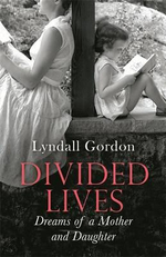 Divided Lives : Dreams of a Mother and a Daughter - Lyndall Gordon