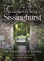 Vita Sackville West's Sissinghurst : The Making of a Garden - Sarah Raven