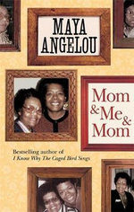 Mom and Me and Mom - Maya Angelou