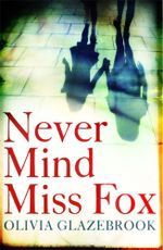 Never Mind Miss Fox - Olivia Glazebrook