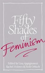 Fifty Shades of Feminism - Lisa Appignanesi