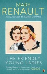 The Friendly Young Ladies : A Virago Modern Classic - Mary Renault
