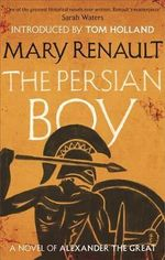 The Persian Boy : A Novel of Alexander the Great: A Virago Modern Classic - Mary Renault