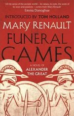 Funeral Games : A Novel of Alexander the Great: A Virago Modern Classic - Mary Renault